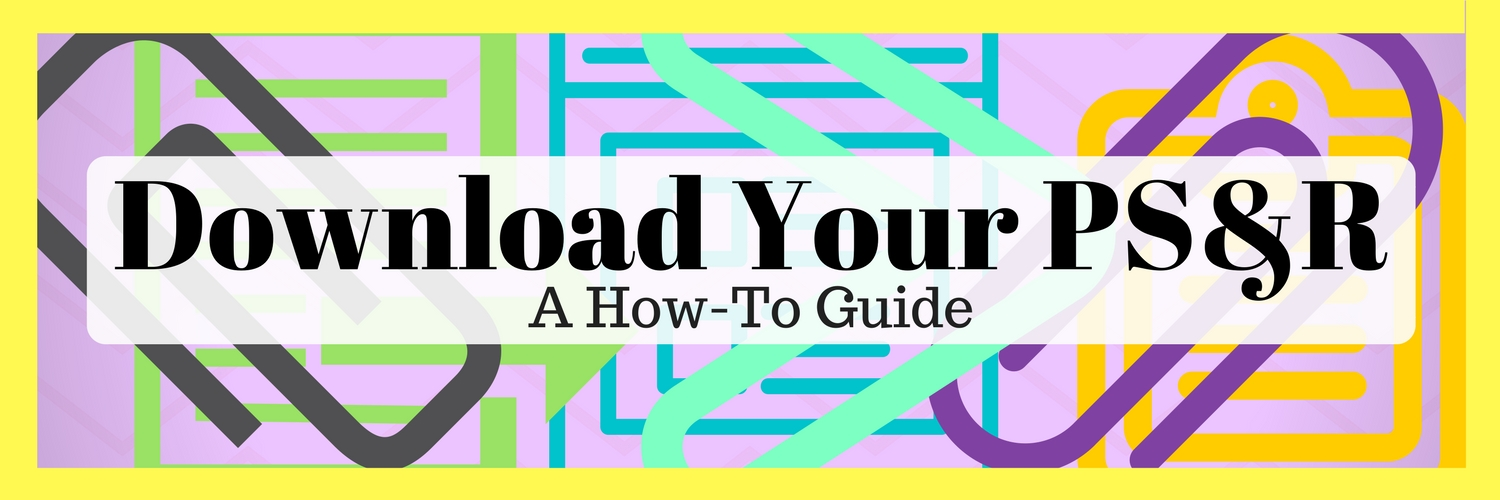 Download Your PS&R - A How-To Guide